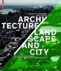 Architecture, Landscape and City: The Design Experiment of the Metropolitan Landscape Cover Image