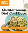 The Mediterranean Diet Cookbook: Over 200 Delicious Recipes for Better Health (Idiot's Guides) Cover Image