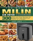The Basic MILIN Air Fryer Cookbook: 300 Fast and Easy Recipes for Beginners and Advanced Users on A Budget Cover Image