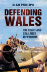 Defending Wales: The Coast and Sea Lanes in Wartime Cover Image
