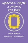 Mental Perk: A Friends Quiz Book Cover Image