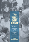 Two Weeks Every Summer: Fresh Air Children and the Problem of Race in America (American Institutions and Society) Cover Image