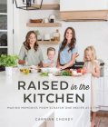 Raised in the Kitchen: Making Memories from Scratch One Recipe at a Time Cover Image