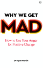 Why We Get Mad: How to Use Your Anger for Positive Change Cover Image