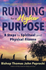 Running for a Higher Purpose: 8 Steps to Spiritual and Physical Fitness Cover Image