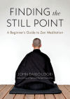 Finding the Still Point: A Beginner's Guide to Zen Meditation Cover Image