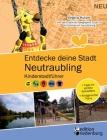 Entdecke deine Stadt Neutraubling: Kinderstadtführer + Tipps für schöne Spielplätze + Kindgerechte Pläne: Für alle Kinder ab 6 Jahren, ihre Familien, Cover Image