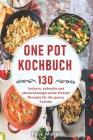 One Pot Kochbuch: 130 leckere, schnelle und abwechslungsreiche Eintopf Rezepte für die ganze Familie Cover Image