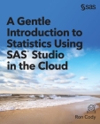 A Gentle Introduction to Statistics Using SAS Studio in the Cloud Cover Image