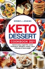 Keto Dessert Cookbook 2021: quick & easy, sugar-free, Lower Cholesterol, Ketogenic sweets, cakes & Bombs to shed weight Cover Image