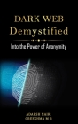 Dark Web Demystified: Into the Power of Anonymity Cover Image