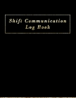 Shift Communication Log book: Work Shift Management Logbook -Daily Staff Communication Record Note Pad- Shift Handover Organizer for Recording Duty Cover Image