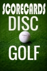 Disc Golf Score Card: 120 Sheets Disc Golf Score Sheets, Disc Golf Score Keeper Score book, Yardage, Golf Notebook For Beginners & Professio Cover Image
