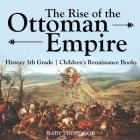 The Rise of the Ottoman Empire - History 5th Grade - Children's Renaissance Books Cover Image
