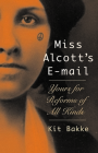 Miss Alcott's E-mail: Yours for Reforms of All Kinds Cover Image