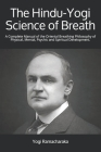 The Hindu-Yogi Science of Breath: A Complete Manual of the Oriental Breathing Philosophy of Physical, Mental, Psychic and Spiritual Development. Cover Image