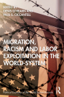Migration, Racism, and Labor Exploitation in the World-System (Political Economy of the World-System Annuals) Cover Image