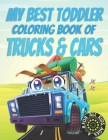 My Best Toddler Coloring Book of Trucks and Cars: Trucks And Cars coloring book for kids & toddlers - activity books for preschooler - coloring book f Cover Image