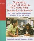 Supporting Grade 5-8 Students in Constructing Explanations in Science: The Claim, Evidence, and Reasoning Framework for Talk and Writing [With DVD] Cover Image