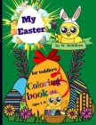 My Easter Coloring book for toddlers ages 4-6: Perfect Cute Easter Coloring Book for boys and girls ages 4-6. Cover Image