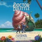 Doctor Dolittle: The Complete Collection, Vol. 1: The Voyages of Doctor Dolittle; The Story of Doctor Dolittle; Doctor Dolittle's Post Office Cover Image