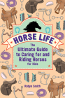 Horse Life: The Ultimate Guide to Caring for and Riding Horses for Kids Cover Image