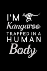 I'm a Kangaroo trapped in a human body: Blank Lined Journal Notebook, 6