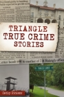 Triangle True Crime Stories Cover Image
