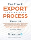 FasTrack Export Step-by-Step Process: Phases 1-6: Start Up a Successful Export Market Expansion Program, Target High-Potential Export Markets, Build E Cover Image