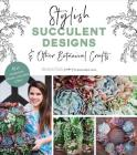 Stylish Succulent Designs: & Other Botanical Crafts Cover Image