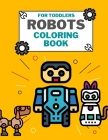 Robots Coloring Book For Toddlers: This Fantastic Book Will You Discover Astronauts From Other Planets in Space and Their Animals This Simple and Cute Cover Image