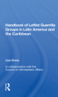 Handbook of Leftist Guerrilla Groups in Latin America and the Caribbean Cover Image
