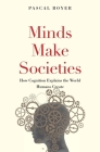 Minds Make Societies: How Cognition Explains the World Humans Create Cover Image