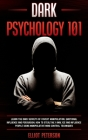 Dark Psychology 101: Learn the Dark Secrets of Covert Manipulation, Emotional Influence and Persuasion. How to Stealthily Analyze and influ Cover Image