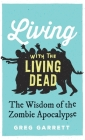 Living with the Living Dead: The Wisdom of the Zombie Apocalypse Cover Image