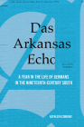 Das Arkansas Echo: A Year in the Life of Germans in the Nineteenth-Century South Cover Image