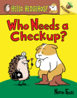 Who Needs a Checkup?: An Acorn Book (Hello, Hedgehog #3) (Library Edition) (Hello, Hedgehog! #3) Cover Image