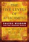 Five Levels of Attachment: Toltec Wisdom for the Modern World Cover Image