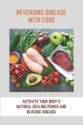 Reversing Disease With Food: Activate Your Body's Natural Healing Power And Reverse Disease: Let Food Be Your Medicine Cover Image
