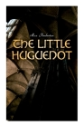 The Little Huguenot: Historical Novel: A Romance of Fontainebleau Cover Image