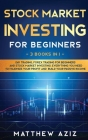 Stock Market Investing for Beginners: 3 Books in 1: Day Trading, Forex Trading for Beginners and Stock Market Investing. Best Tactics to Maximize your Cover Image