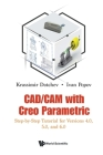 Cad/CAM with Creo Parametric: Step-By-Step Tutorial for Versions 4.0, 5.0, and 6.0 Cover Image