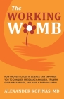 The Working Womb: How proven placenta science can empower you to conquer pregnancy anguish, triumph over miscarriage, and have a thrivin Cover Image