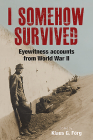 I Somehow Survived: Eyewitness Accounts from World War II Cover Image