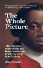 The Whole Picture: The colonial story of the art in our museums & why we need to talk about it Cover Image