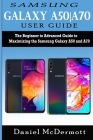 Samsung Galaxy A50-A70 User Guide: The Beginner to Advanced Guide to Maximizing the Samsung Galaxy A50 and A70 Cover Image