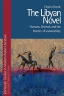 The Libyan Novel: Humans, Animals and the Poetics of Vulnerability (Edinburgh Studies in Modern Arabic Literature) Cover Image