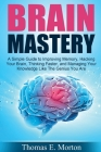 Brain Mastery: A Simple Guide to Improving Memory, Hacking Your Brain, Thinking Cover Image