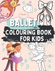 Ballet Colouring Book for Kids: Gift for Children Who Love Dance Ages 2-5 Cover Image