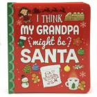 I Think My Grandpa Might Be Santa (Love You Always) Cover Image